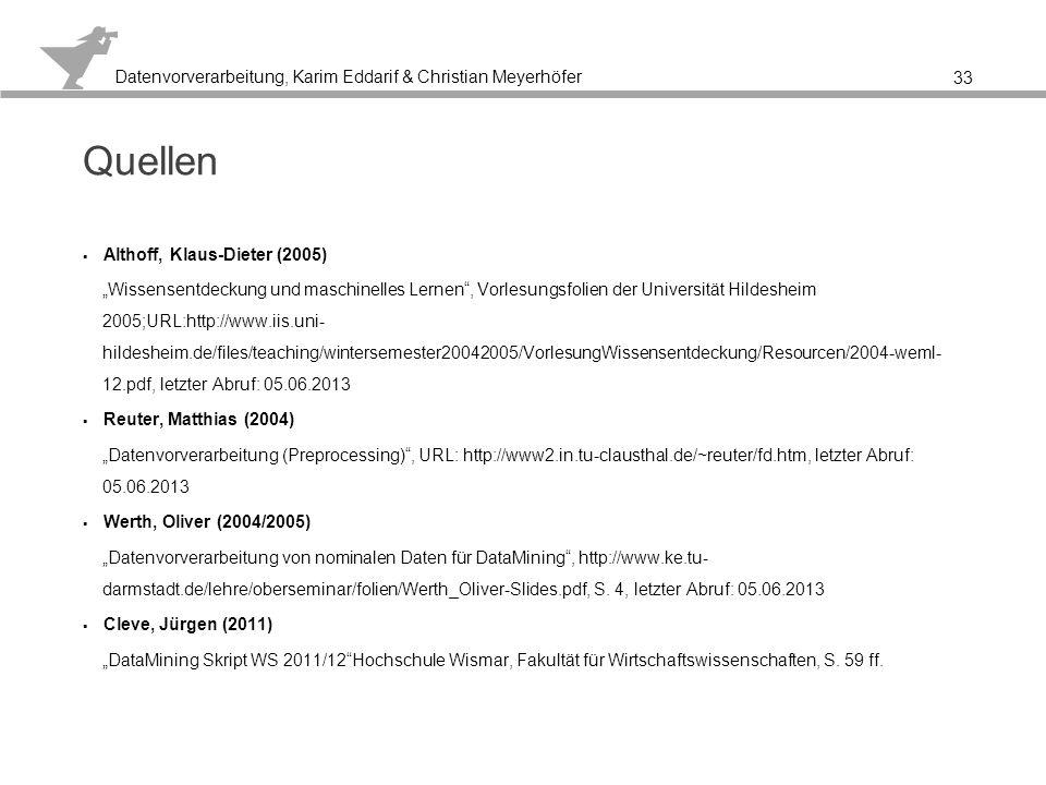 Datenvorverarbeitung, Karim Eddarif & Christian Meyerhöfer 34 Vielen Dank für Ihre Aufmerksamkeit.