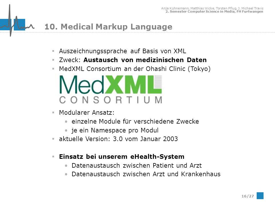 Anja Kühnemann, Matthias Wicke, Torsten Pflug, J. Michael Travis 2. Semester Computer Science in Media, FH Furtwangen 16/27 10. Medical Markup Languag