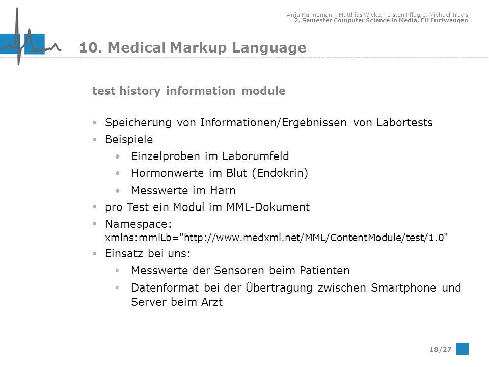 Anja Kühnemann, Matthias Wicke, Torsten Pflug, J. Michael Travis 2. Semester Computer Science in Media, FH Furtwangen 18/27 10. Medical Markup Languag