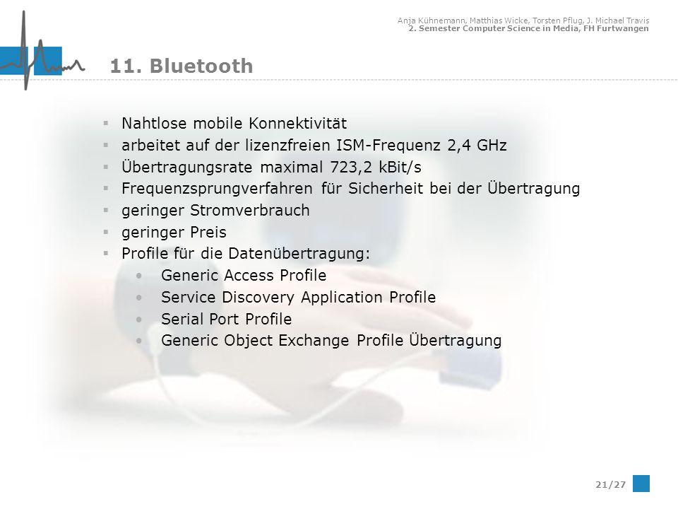 Anja Kühnemann, Matthias Wicke, Torsten Pflug, J. Michael Travis 2. Semester Computer Science in Media, FH Furtwangen 21/27 11. Bluetooth Nahtlose mob