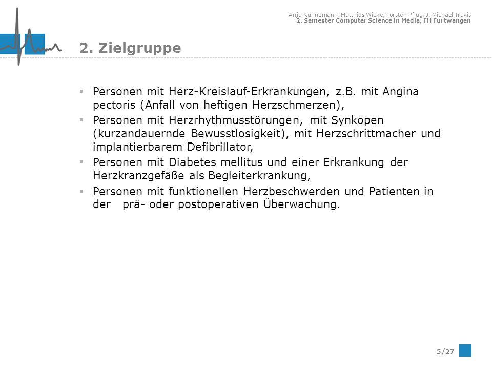 Anja Kühnemann, Matthias Wicke, Torsten Pflug, J. Michael Travis 2. Semester Computer Science in Media, FH Furtwangen 5/27 2. Zielgruppe Personen mit