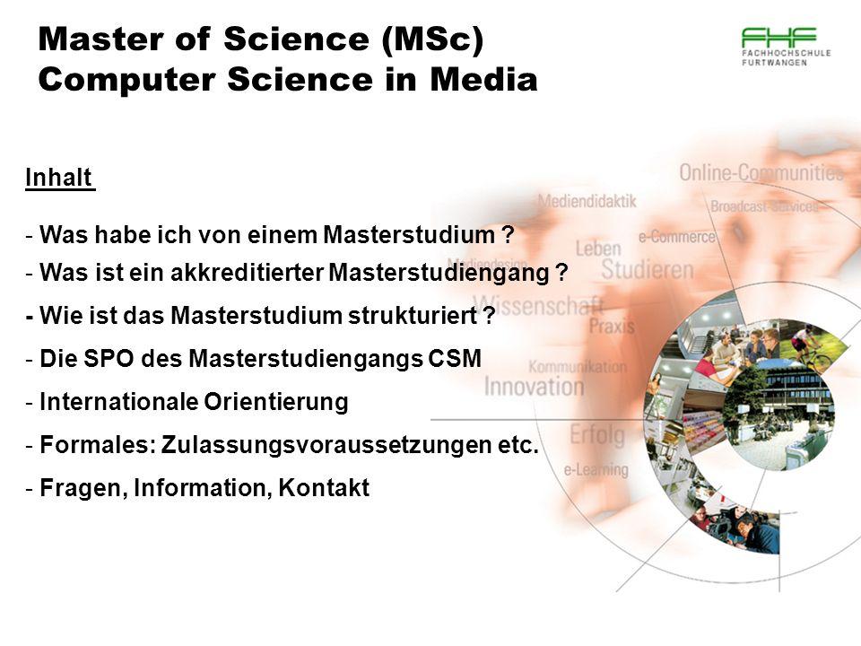Master of Science (MSc) Computer Science in Media Inhalt - Was habe ich von einem Masterstudium ? - Was ist ein akkreditierter Masterstudiengang ? - W
