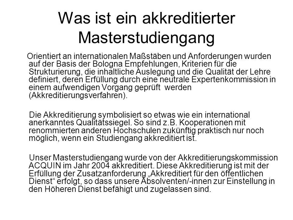 Was ist ein akkreditierter Masterstudiengang Orientiert an internationalen Maßstäben und Anforderungen wurden auf der Basis der Bologna Empfehlungen,