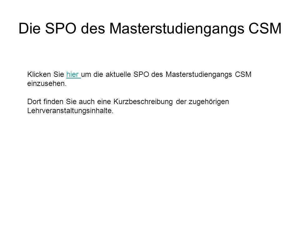 Die SPO des Masterstudiengangs CSM Klicken Sie hier um die aktuelle SPO des Masterstudiengangs CSMhier einzusehen. Dort finden Sie auch eine Kurzbesch