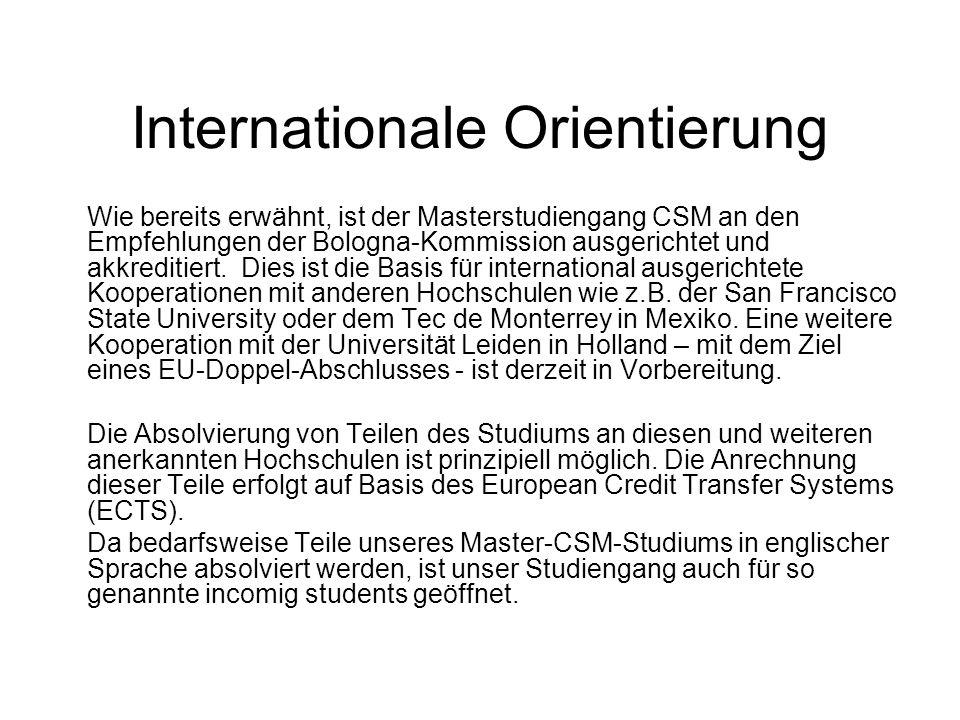 Internationale Orientierung Wie bereits erwähnt, ist der Masterstudiengang CSM an den Empfehlungen der Bologna-Kommission ausgerichtet und akkreditier
