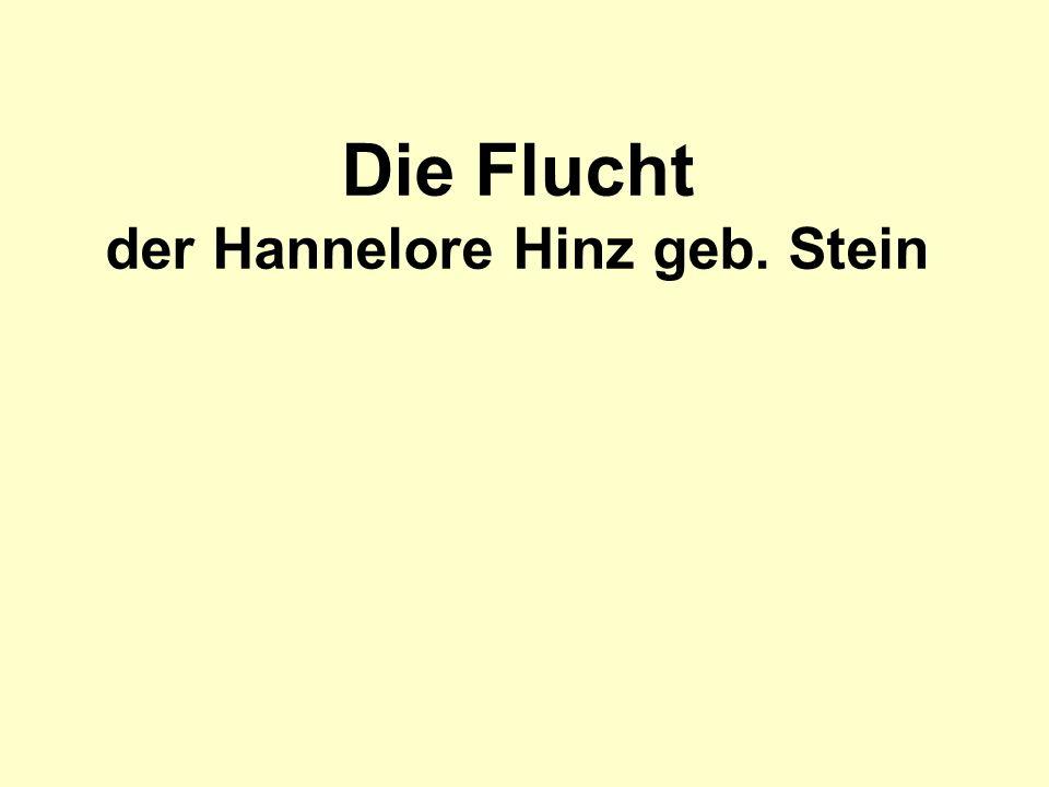 Die Flucht der Hannelore Hinz geb. Stein