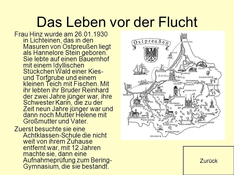 Das Leben vor der Flucht Frau Hinz wurde am 26.01.1930 in Lichteinen, das in den Masuren von Ostpreußen liegt als Hannelore Stein geboren. Sie lebte a