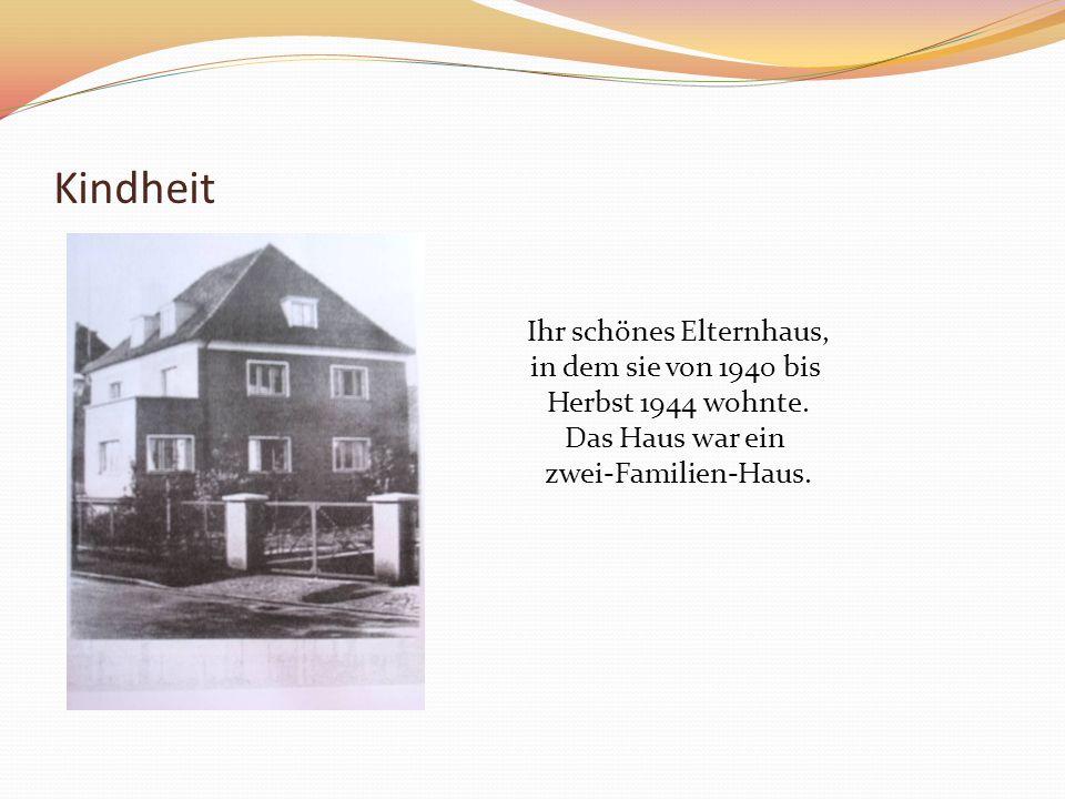 Kindheit Ihr schönes Elternhaus, in dem sie von 1940 bis Herbst 1944 wohnte. Das Haus war ein zwei-Familien-Haus.