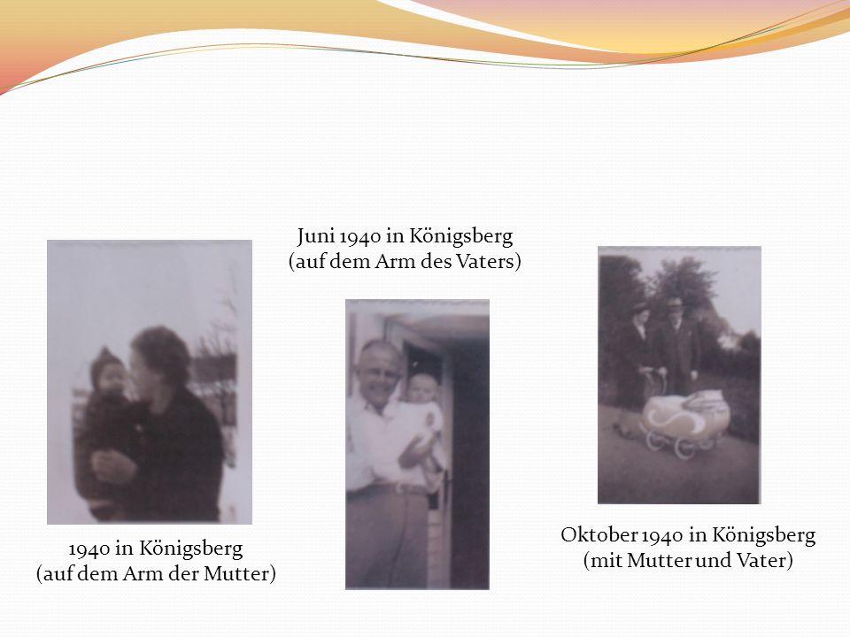 1940 in Königsberg (auf dem Arm der Mutter) Oktober 1940 in Königsberg (mit Mutter und Vater) Juni 1940 in Königsberg (auf dem Arm des Vaters)