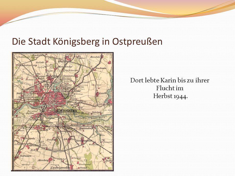 Die Stadt Königsberg in Ostpreußen Dort lebte Karin bis zu ihrer Flucht im Herbst 1944.