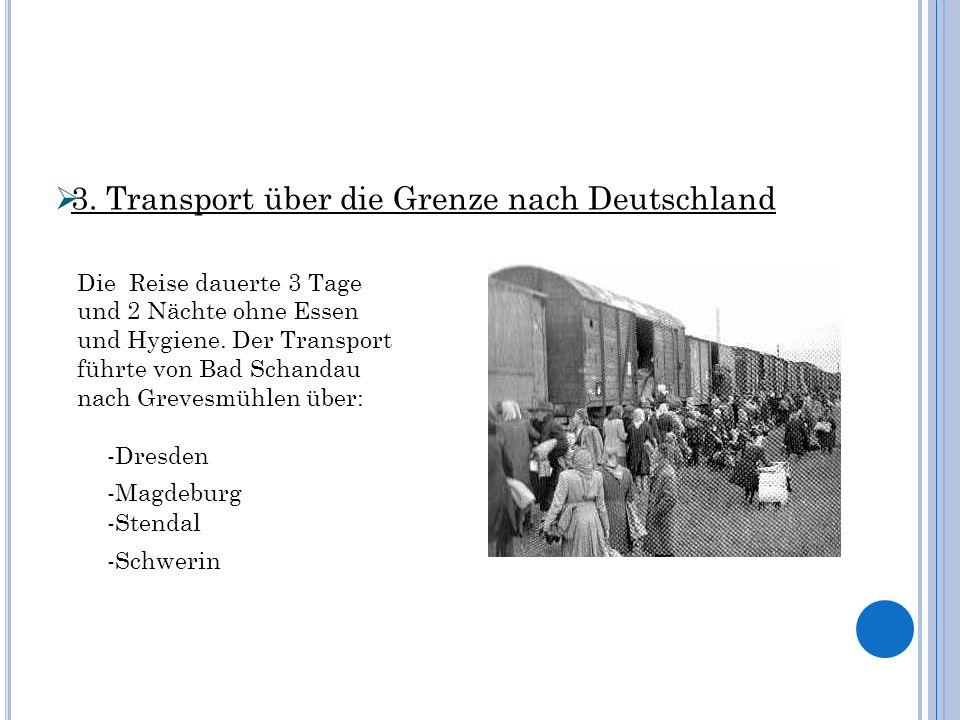3. Transport über die Grenze nach Deutschland Die Reise dauerte 3 Tage und 2 Nächte ohne Essen und Hygiene. Der Transport führte von Bad Schandau nach