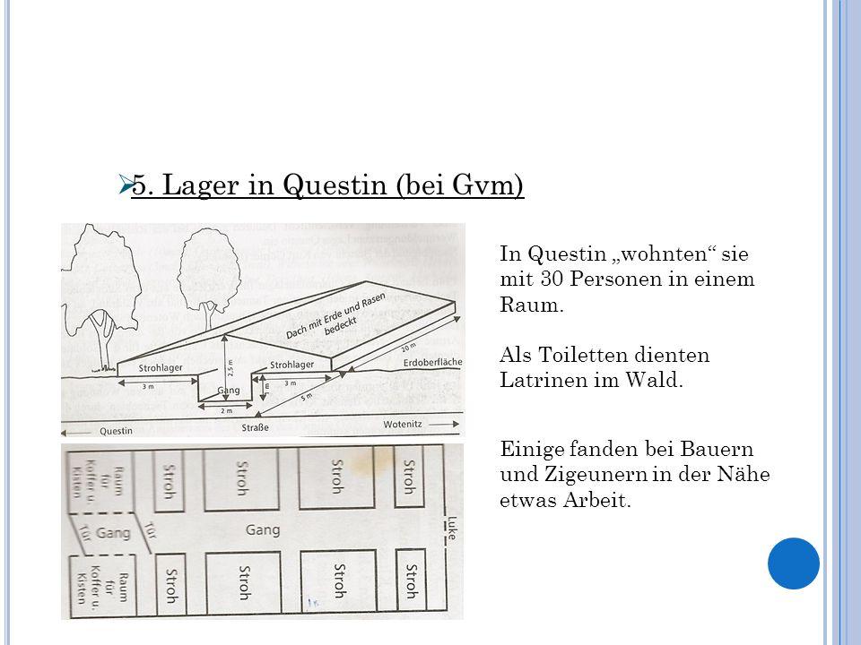 5. Lager in Questin (bei Gvm) In Questin wohnten sie mit 30 Personen in einem Raum. Als Toiletten dienten Latrinen im Wald. Einige fanden bei Bauern u