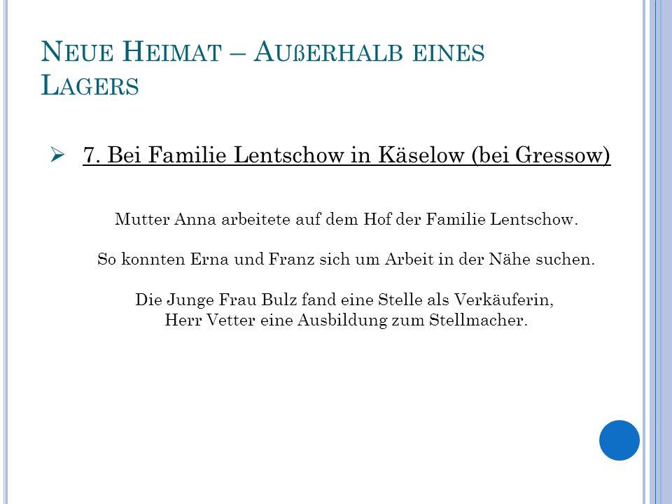 N EUE H EIMAT – A UßERHALB EINES L AGERS 7. Bei Familie Lentschow in Käselow (bei Gressow) Mutter Anna arbeitete auf dem Hof der Familie Lentschow. So