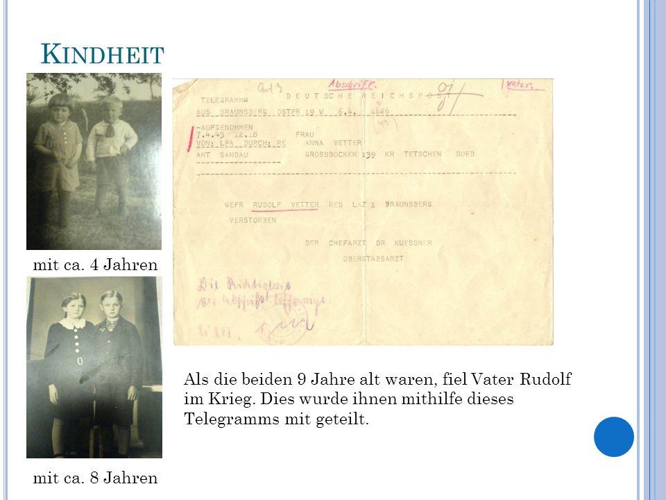 K INDHEIT mit ca. 4 Jahren mit ca. 8 Jahren Als die beiden 9 Jahre alt waren, fiel Vater Rudolf im Krieg. Dies wurde ihnen mithilfe dieses Telegramms