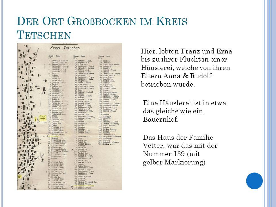 D ER O RT G ROßBOCKEN IM K REIS T ETSCHEN Hier, lebten Franz und Erna bis zu ihrer Flucht in einer Häuslerei, welche von ihren Eltern Anna & Rudolf be