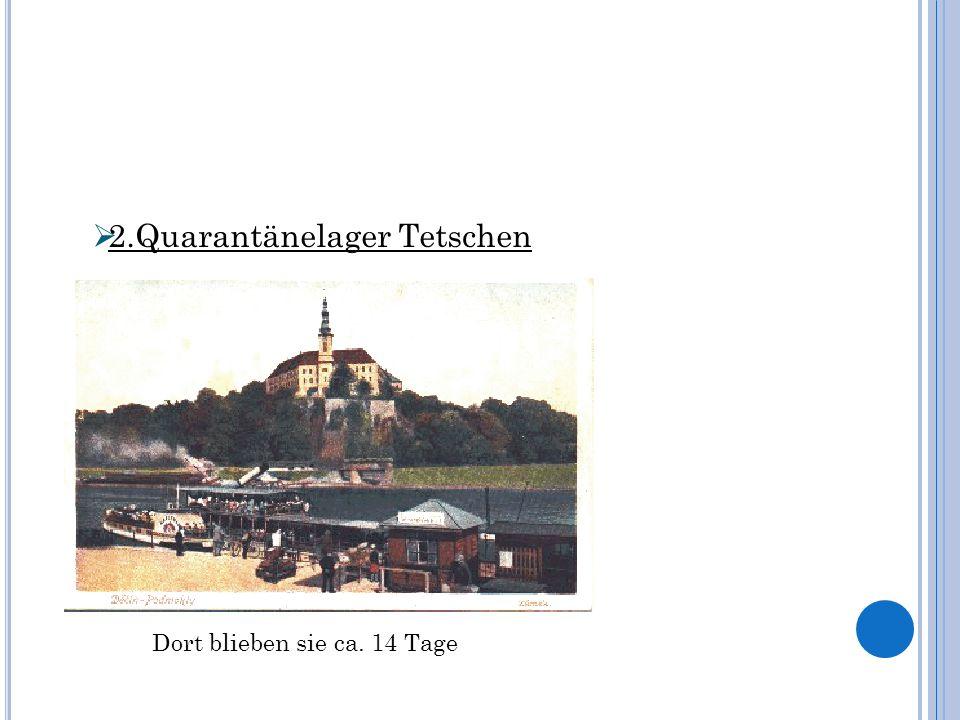 Dort blieben sie ca. 14 Tage 2.Quarantänelager Tetschen