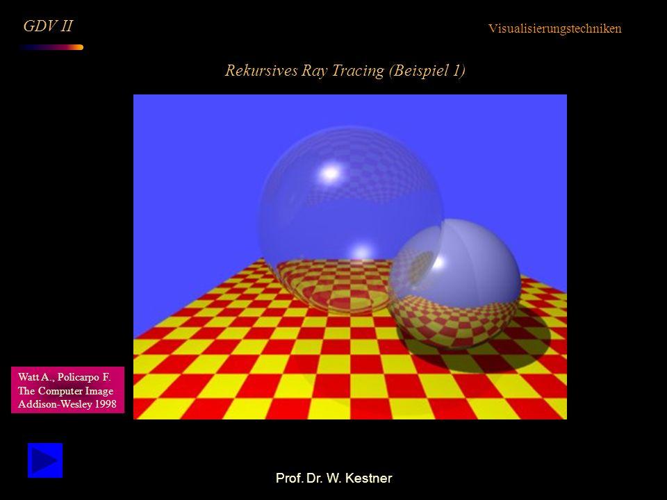 Prof. Dr. W. Kestner Rekursives Ray Tracing (Beispiel 1) Visualisierungstechniken GDV II Watt A., Policarpo F. The Computer Image Addison-Wesley 1998