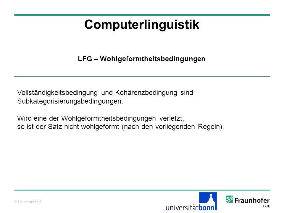 © Fraunhofer FKIE Computerlinguistik LFG – Wohlgeformtheitsbedingungen Vollständigkeitsbedingung und Kohärenzbedingung sind Subkategorisierungsbedingu