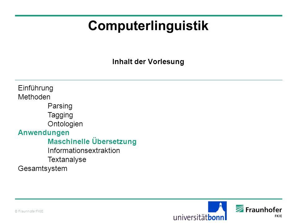 © Fraunhofer FKIE Computerlinguistik Einführung Methoden Parsing Tagging Ontologien Anwendungen Maschinelle Übersetzung Informationsextraktion Textana