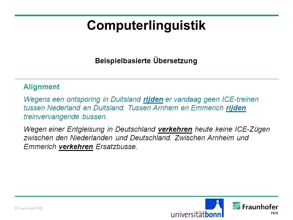 © Fraunhofer FKIE Computerlinguistik Alignment Wegens een ontsporing in Duitsland rijden er vandaag geen ICE-treinen tussen Nederland en Duitsland. Tu