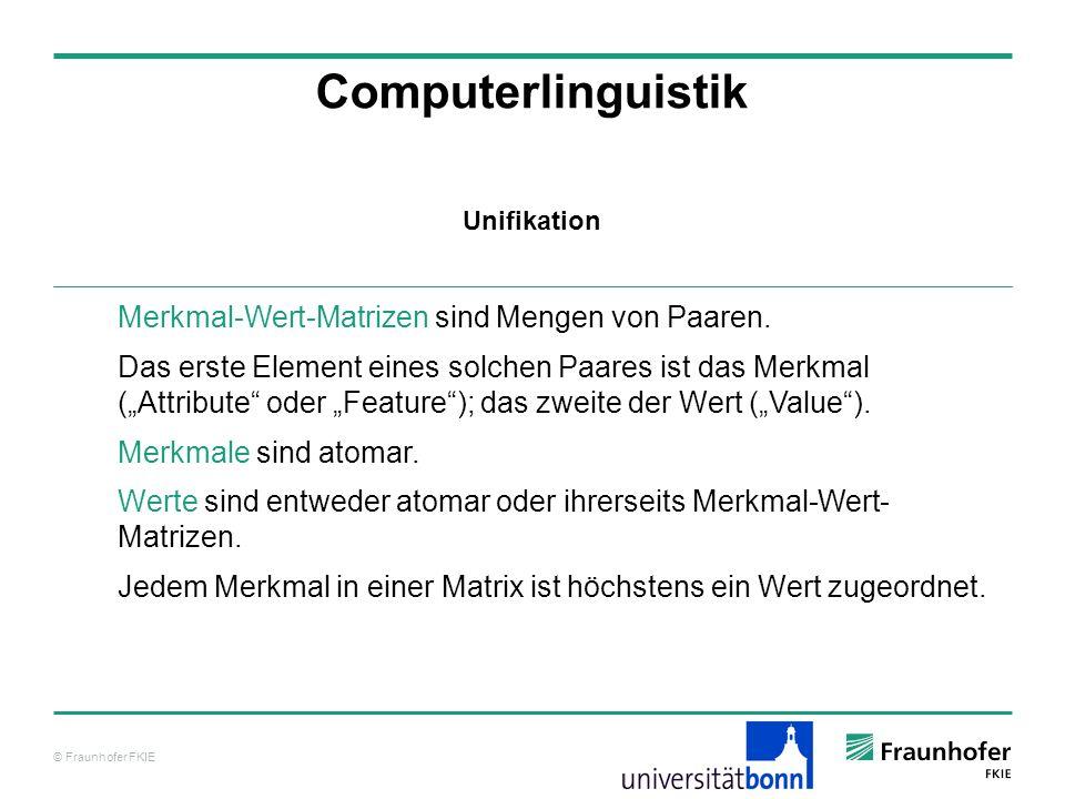 © Fraunhofer FKIE Computerlinguistik Merkmal-Wert-Matrizen sind Mengen von Paaren. Das erste Element eines solchen Paares ist das Merkmal (Attribute o