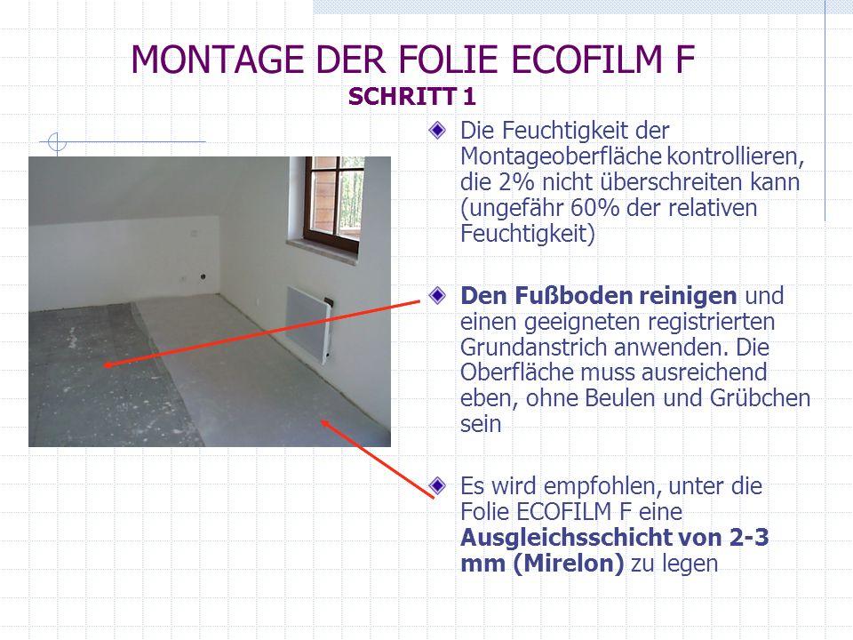 MONTAGE DER FOLIE ECOFILM F SCHRITT 1 Die Feuchtigkeit der Montageoberfläche kontrollieren, die 2% nicht überschreiten kann (ungefähr 60% der relative