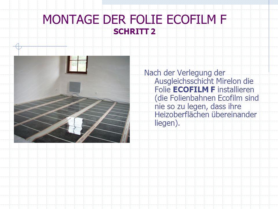 MONTAGE DER FOLIE ECOFILM F SCHRITT 2 Nach der Verlegung der Ausgleichsschicht Mirelon die Folie ECOFILM F installieren (die Folienbahnen Ecofilm sind