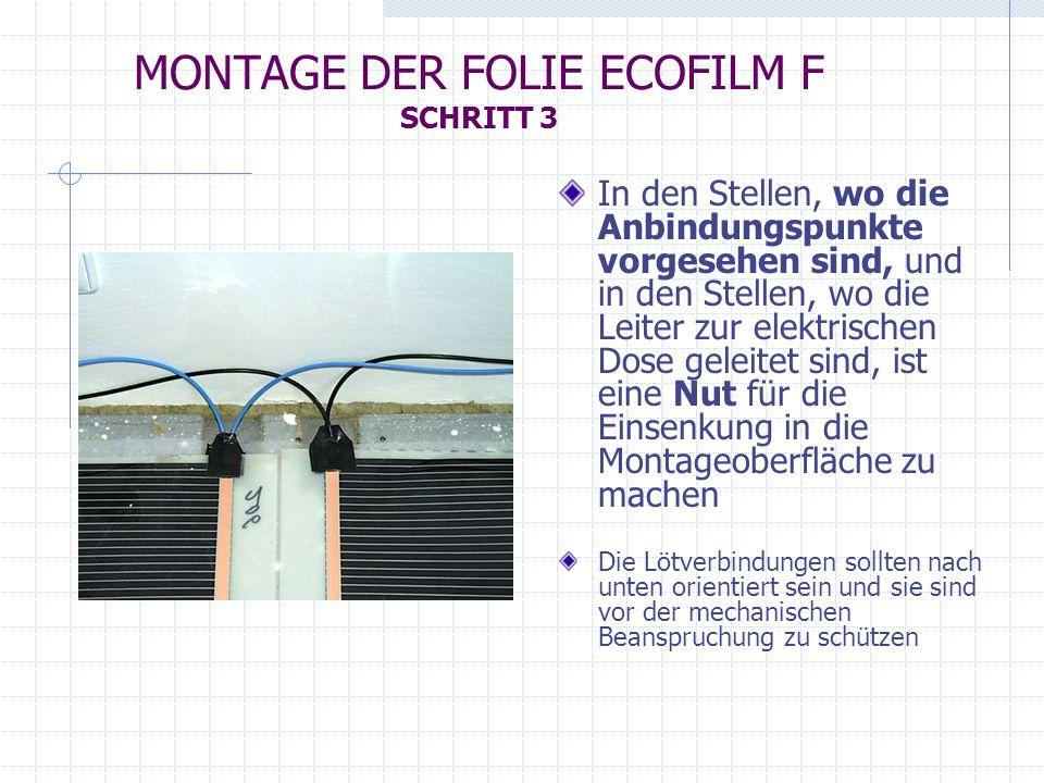 MONTAGE DER FOLIE ECOFILM F SCHRITT 3 In den Stellen, wo die Anbindungspunkte vorgesehen sind, und in den Stellen, wo die Leiter zur elektrischen Dose