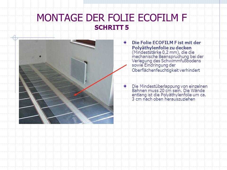 Die Folie ECOFILM F ist mit der Polyäthylenfolie zu decken (Mindeststärke 0,2 mm), die die mechanische Beanspruchung bei der Verlegung des Schwimmfußb
