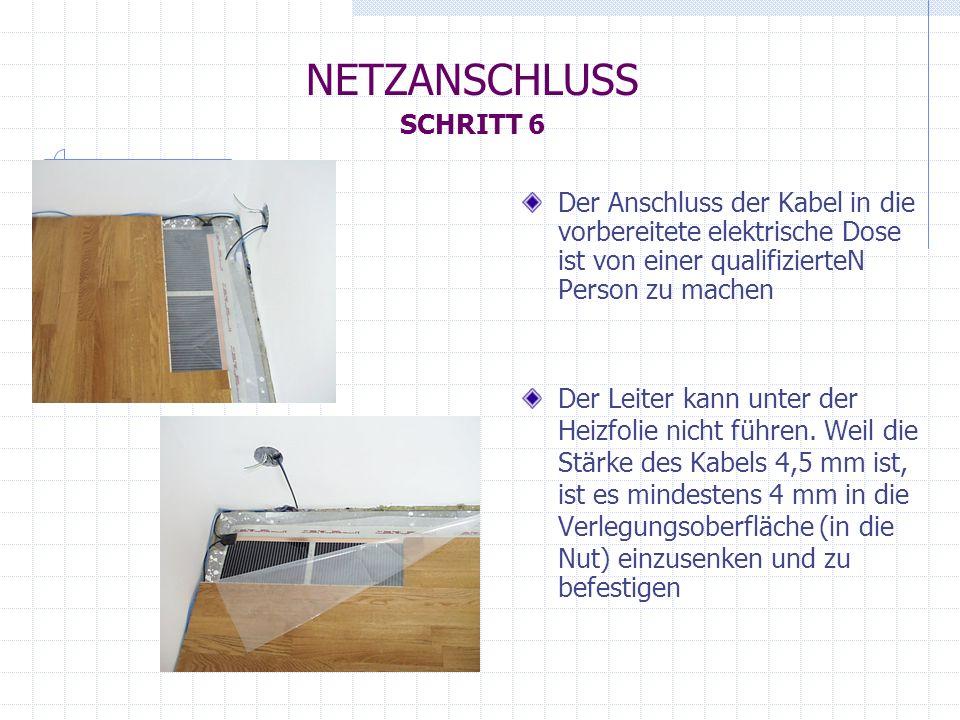 Der Anschluss der Kabel in die vorbereitete elektrische Dose ist von einer qualifizierteN Person zu machen Der Leiter kann unter der Heizfolie nicht f