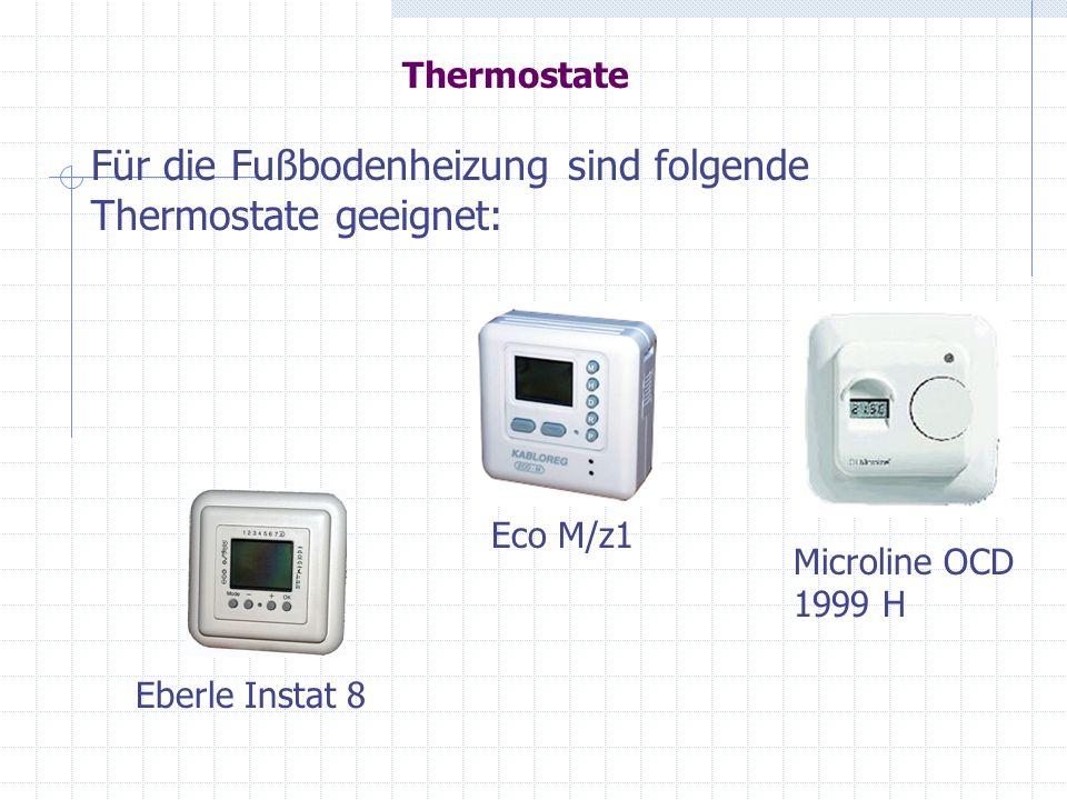 Für die Fußbodenheizung sind folgende Thermostate geeignet: Eco M/z1 Microline OCD 1999 H Eberle Instat 8 Thermostate
