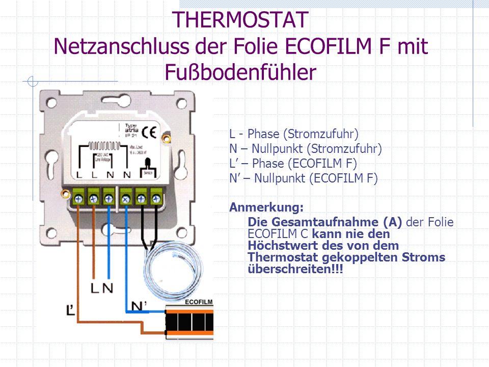 THERMOSTAT Netzanschluss der Folie ECOFILM F mit Fußbodenfühler L - Phase (Stromzufuhr) N – Nullpunkt (Stromzufuhr) L – Phase (ECOFILM F) N – Nullpunk