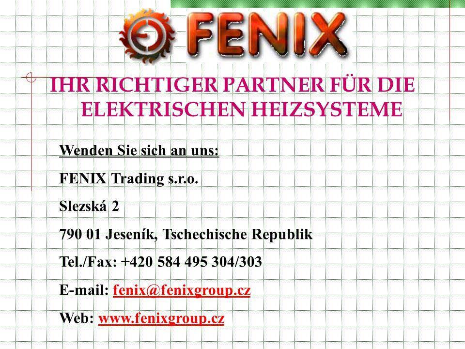 IHR RICHTIGER PARTNER FÜR DIE ELEKTRISCHEN HEIZSYSTEME Wenden Sie sich an uns: FENIX Trading s.r.o. Slezská 2 790 01 Jeseník, Tschechische Republik Te