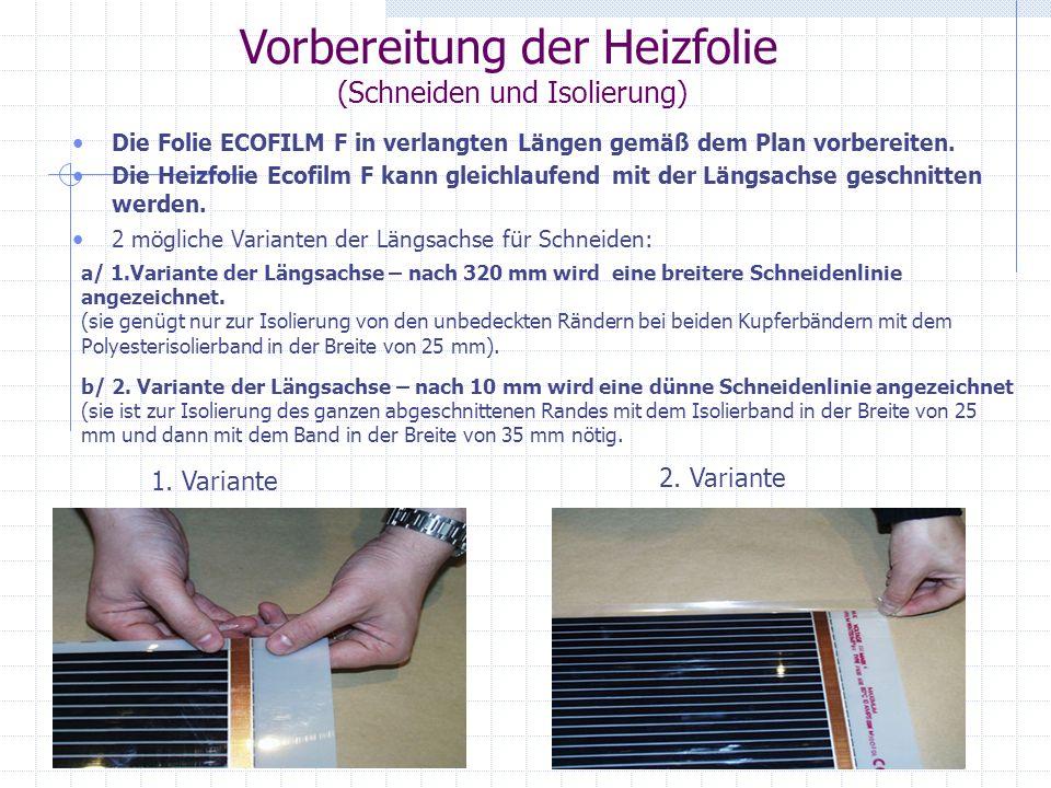 Vorbereitung der Heizfolie (Schneiden und Isolierung) Die Folie ECOFILM F in verlangten Längen gemäß dem Plan vorbereiten. Die Heizfolie Ecofilm F kan