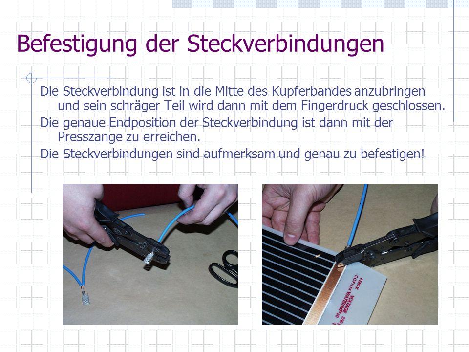 Befestigung der Steckverbindungen Die Steckverbindung ist in die Mitte des Kupferbandes anzubringen und sein schräger Teil wird dann mit dem Fingerdru