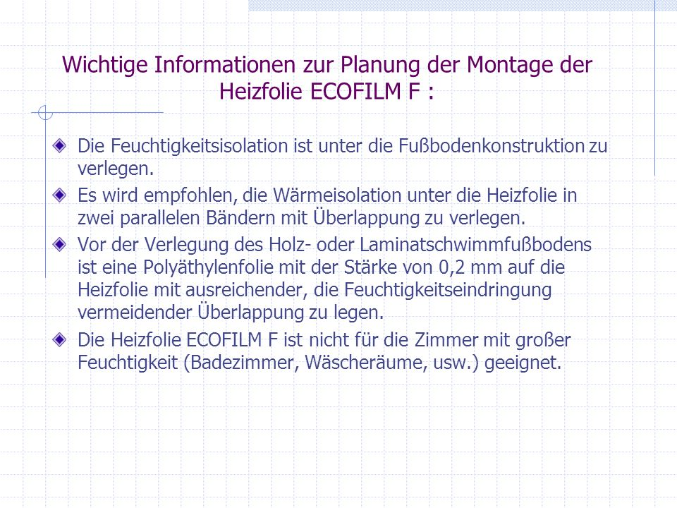 Wichtige Informationen zur Planung der Montage der Heizfolie ECOFILM F : Die Feuchtigkeitsisolation ist unter die Fußbodenkonstruktion zu verlegen. Es