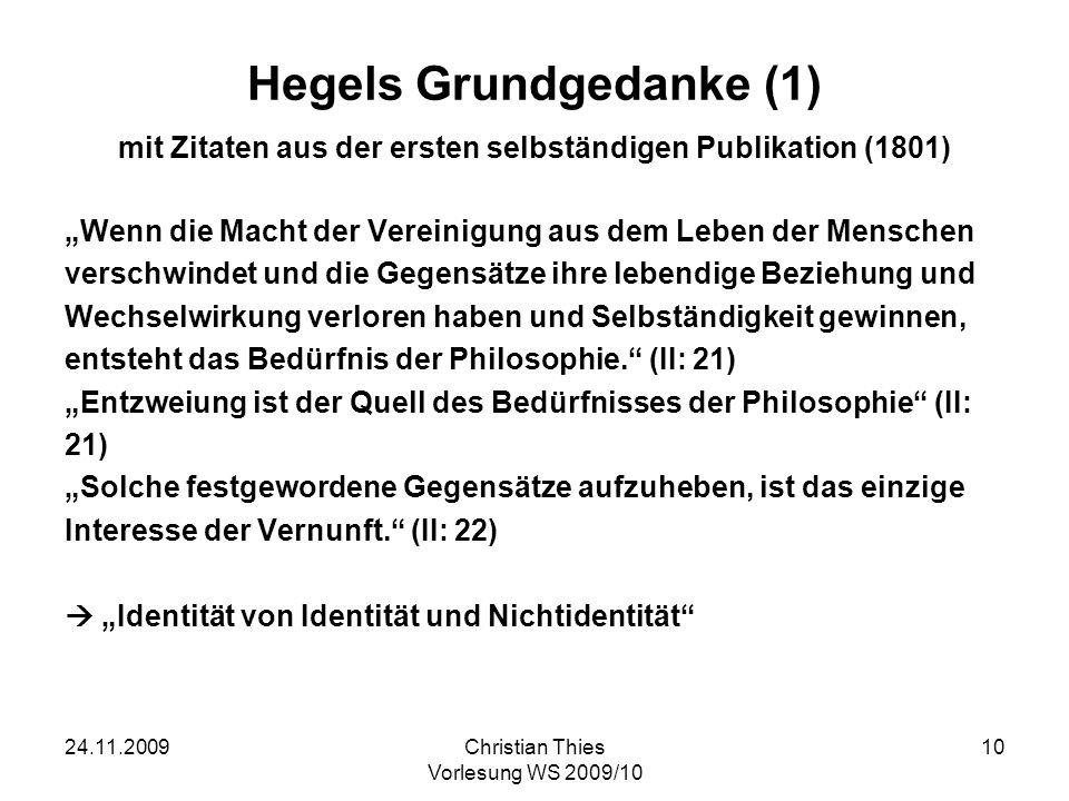 24.11.2009Christian Thies Vorlesung WS 2009/10 11 Hegels Grundgedanke (2) mit Zitaten aus der Phänomenologie des Geistes Das Wahre ist das Ganze.