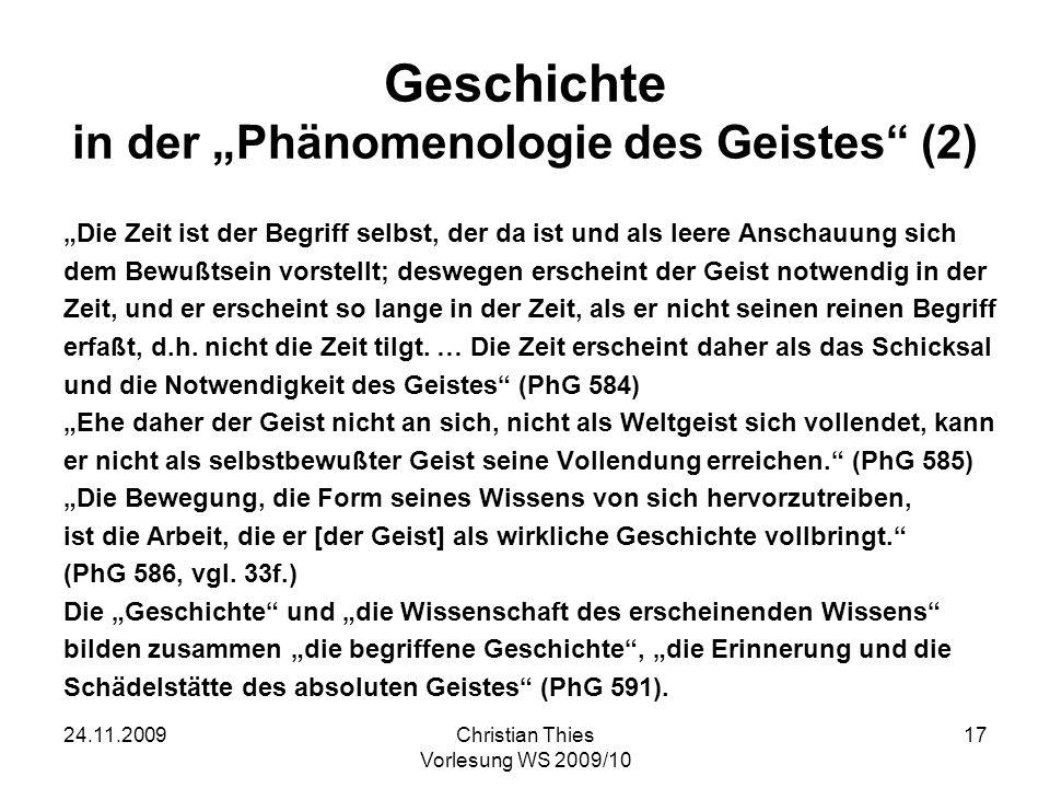 24.11.2009Christian Thies Vorlesung WS 2009/10 18 Hegels System (A)Logik = Ontologie = Metaphysik (I)Sein (II)Wesen (III)Begriff (B)Naturphilosophie (C)Philosophie des Geistes (I)Subjektiver Geist (II)Objektiver Geist 1.Recht 2.Moralität 3.Staat (III)Absoluter Geist 1.Kunst 2.Religion 3.Philosophie