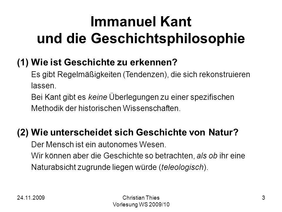 24.11.2009Christian Thies Vorlesung WS 2009/10 4 Kant und die Geschichtsphilosophie (2) (3)Wie ist der Geschichtsverlauf zu gliedern.