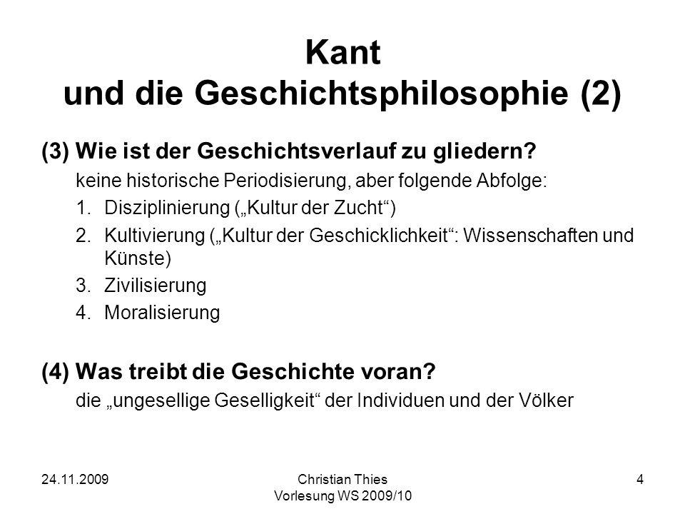 24.11.2009Christian Thies Vorlesung WS 2009/10 5 Kant und die Geschichtsphilosophie (3) (5)Wie ist Geschichte zu bewerten.