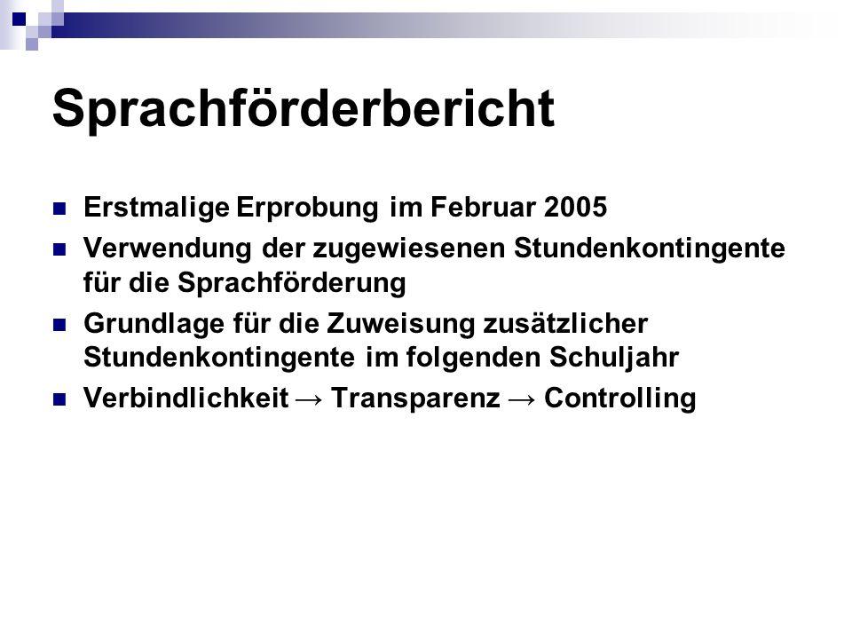 Sprachförderbericht Erstmalige Erprobung im Februar 2005 Verwendung der zugewiesenen Stundenkontingente für die Sprachförderung Grundlage für die Zuwe