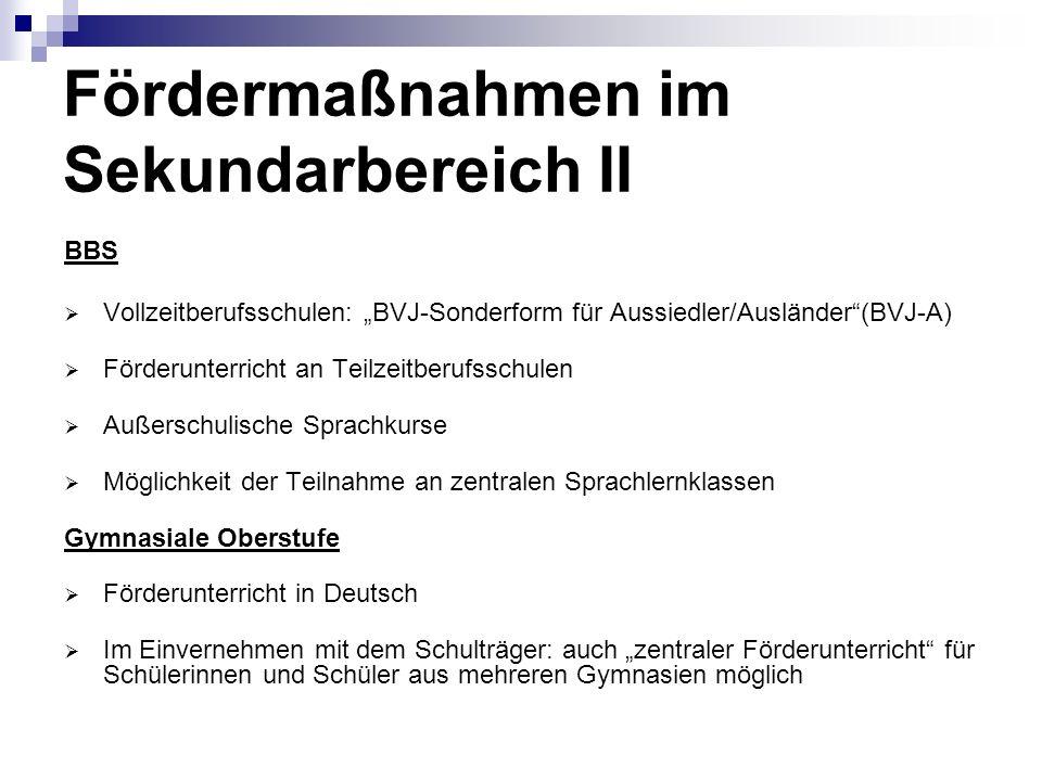 Fördermaßnahmen im Sekundarbereich II BBS Vollzeitberufsschulen: BVJ-Sonderform für Aussiedler/Ausländer(BVJ-A) Förderunterricht an Teilzeitberufsschu
