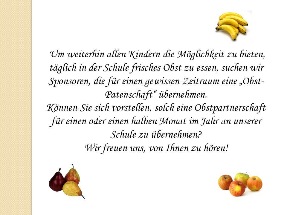 Um weiterhin allen Kindern die Möglichkeit zu bieten, täglich in der Schule frisches Obst zu essen, suchen wir Sponsoren, die für einen gewissen Zeitr