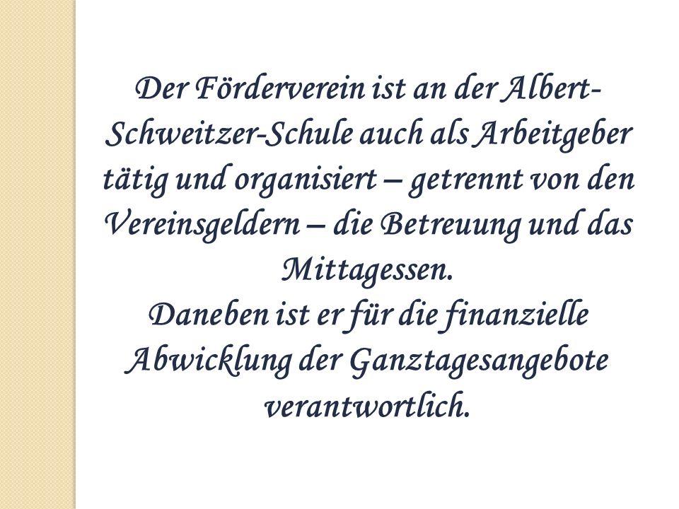 Der Förderverein ist an der Albert- Schweitzer-Schule auch als Arbeitgeber tätig und organisiert – getrennt von den Vereinsgeldern – die Betreuung und
