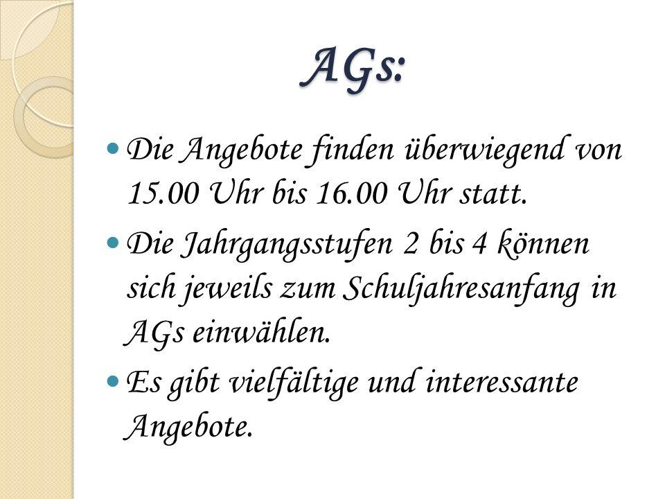 AGs: Die Angebote finden überwiegend von 15.00 Uhr bis 16.00 Uhr statt. Die Jahrgangsstufen 2 bis 4 können sich jeweils zum Schuljahresanfang in AGs e