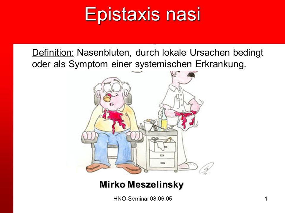 HNO-Seminar 08.06.051 Epistaxis nasi Epistaxis nasi Mirko Meszelinsky Definition: Nasenbluten, durch lokale Ursachen bedingt oder als Symptom einer systemischen Erkrankung.