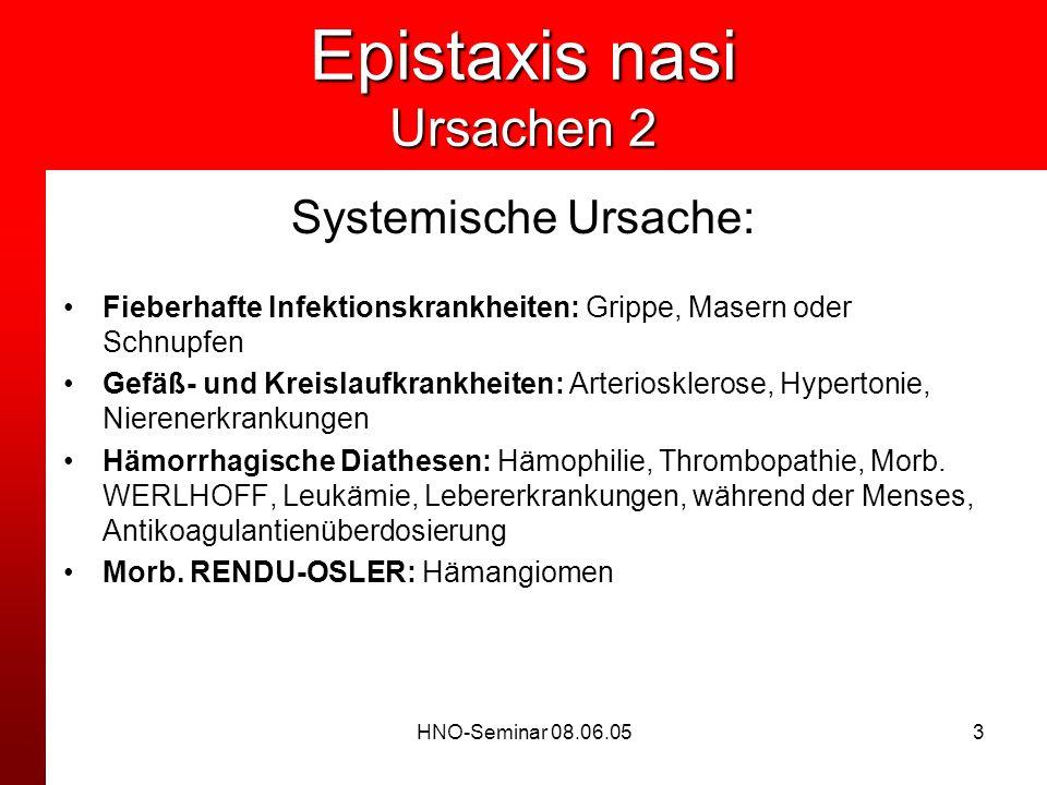 HNO-Seminar 08.06.053 Epistaxis nasi Ursachen 2 Systemische Ursache: Fieberhafte Infektionskrankheiten: Grippe, Masern oder Schnupfen Gefäß- und Kreis