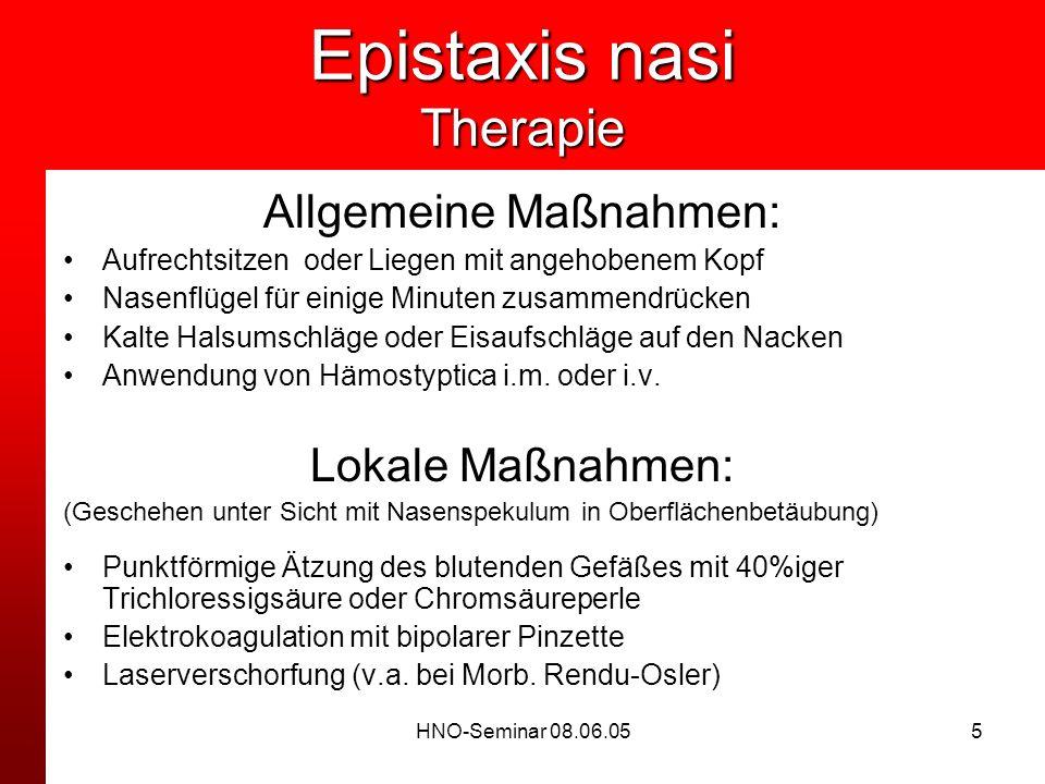 HNO-Seminar 08.06.055 Epistaxis nasi Therapie Allgemeine Maßnahmen: Aufrechtsitzen oder Liegen mit angehobenem Kopf Nasenflügel für einige Minuten zus