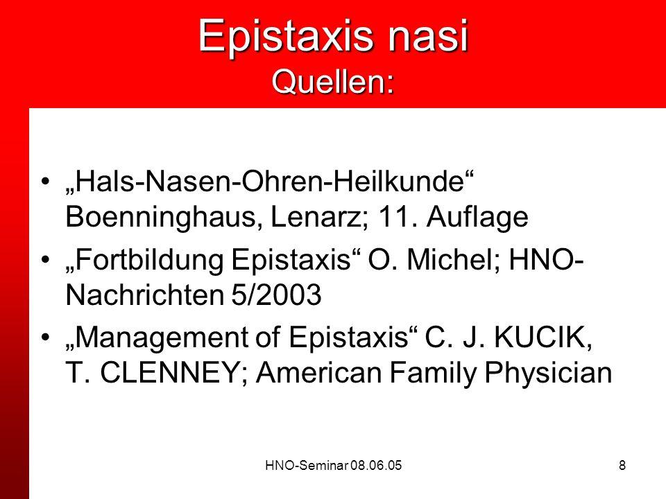 HNO-Seminar 08.06.058 Epistaxis nasi Quellen: Hals-Nasen-Ohren-Heilkunde Boenninghaus, Lenarz; 11. Auflage Fortbildung Epistaxis O. Michel; HNO- Nachr