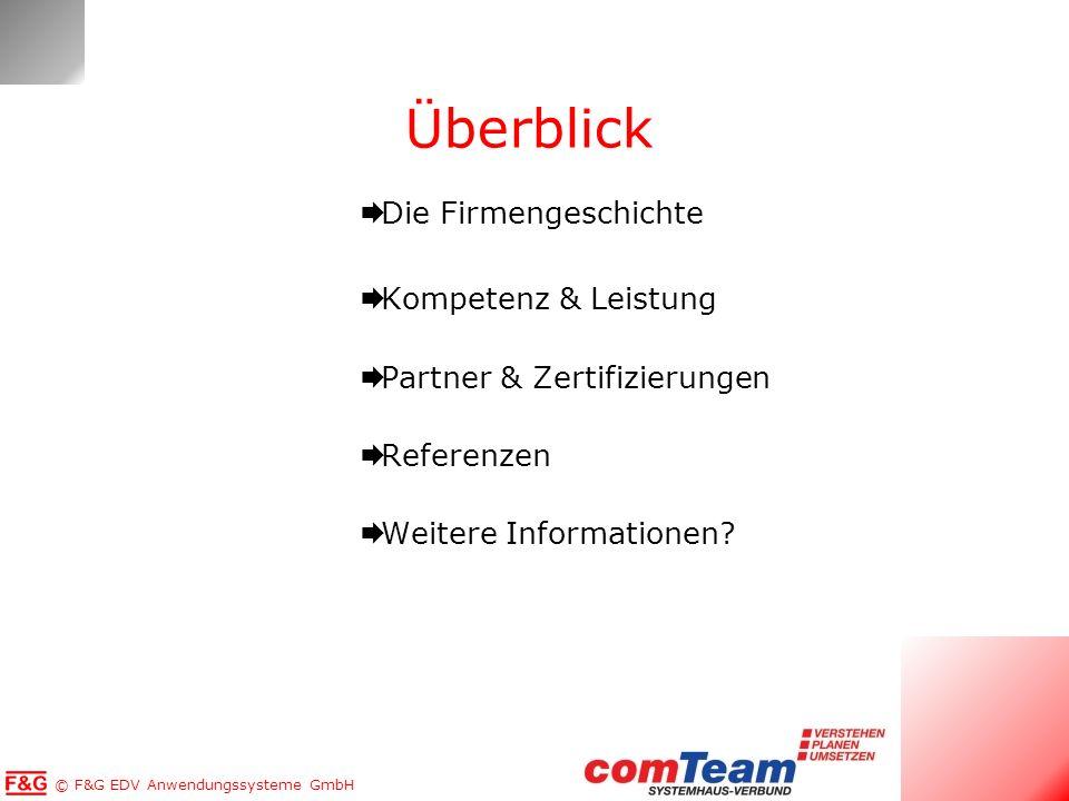 © F&G EDV Anwendungssysteme GmbH Überblick Die Firmengeschichte Kompetenz & Leistung Partner & Zertifizierungen Referenzen Weitere Informationen?